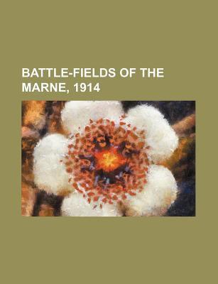 Battle-Fields of the Marne, 1914 9781231196656