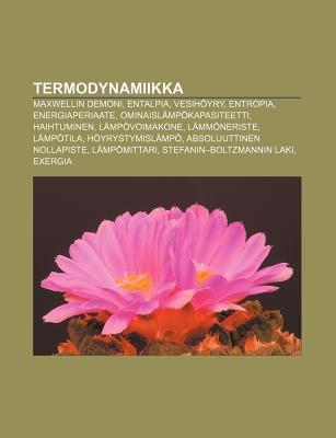 Termodynamiikka: Maxwellin Demoni, Entalpia, Vesih Yry, Entropia, Energiaperiaate, Ominaisl MP Kapasiteetti, Haihtuminen, L MP Voimakon 9781232038016