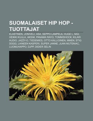 Suomalaiset Hip Hop -Tuottajat: Elastinen, Joniveli, Asa, Seppo Lampela, Huge L, Mgi, Heikki Kuula, Aksim, Panama Rayo, Tommishock 9781232095798
