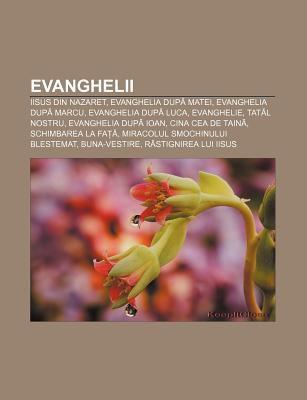Evanghelii: Iisus Din Nazaret, Evanghelia Dup Matei, Evanghelia Dup Marcu, Evanghelia Dup Luca, Evanghelie, Tat L Nostru 9781232178224