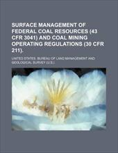 Surface Management of Federal Coal Resources (43 Cfr 3041) and Coal Mining Operating Regulations (30 Cfr 211).