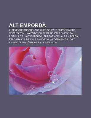 Alt Empord: Altempordanesos, Articles de L'Alt Empord Que Necessiten Una Foto, Cultura de L'Alt Empord, Edificis de L'Alt Empord 9781232378686