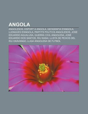 Angola: Angolesos, Esport a Angola, Geografia D'Angola, Lleng Es D'Angola, Partits Pol Tics Angolesos, Jos Eduardo Agualusa 9781232381006