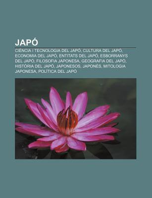 Jap: CI Ncia I Tecnologia del Jap , Cultura del Jap , Economia del Jap , Entitats del Jap , Esborranys del Jap , Filosofia 9781232725107