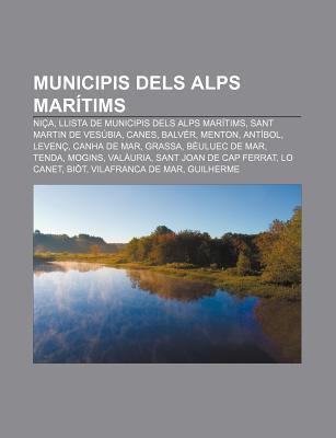 Municipis Dels Alps Mar TIMS: Ni A, Llista de Municipis Dels Alps Mar TIMS, Sant Martin de Ves Bia, Canes, Balv R, Menton, Ant Bol, Leven 9781232728085