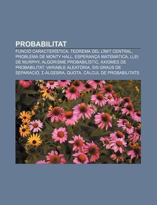 Probabilitat: Funci Caracter Stica, Teorema del L Mit Central, Problema de Monty Hall, Esperan a Matem Tica, Llei de Murphy 9781232732792
