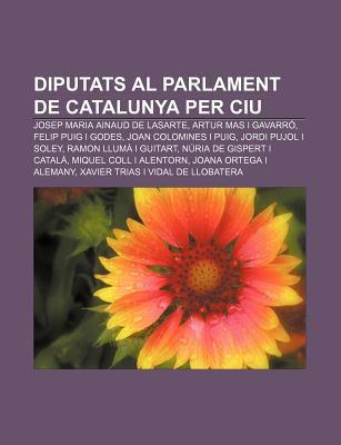 Diputats Al Parlament de Catalunya Per Ciu: Josep Maria Ainaud de Lasarte, Artur Mas I Gavarr , Felip Puig I Godes, Joan Colomines I Puig 9781232739081