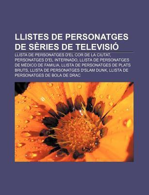Llistes de Personatges de S Ries de Televisi: Llista de Personatges D'El Cor de La Ciutat, Personatges D'El Internado 9781232745990