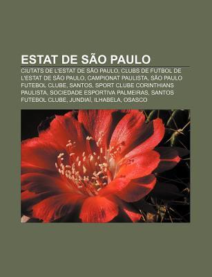 Estat de S O Paulo: Ciutats de L'Estat de S O Paulo, Clubs de Futbol de L'Estat de S O Paulo, Campionat Paulista, S O Paulo Futebol Clube 9781232755593