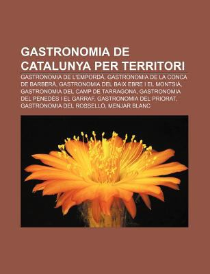 Gastronomia de Catalunya Per Territori: Gastronomia de L'Empord, Gastronomia de La Conca de Barber, Gastronomia del Baix Ebre I El Montsi