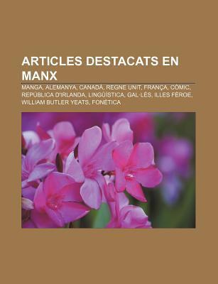 Articles Destacats En Manx: Manga, Alemanya, Canad, Regne Unit, Fran A, C MIC, Rep Blica D'Irlanda, Ling Stica, Gal L S, Illes F Roe 9781232757139