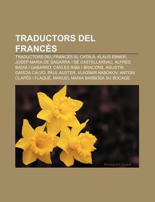 Traductors del Franc S: Traductors del Franc?'s Al Catal , Klaus Ebner, Josep Maria de Sagarra I de Castellarnau, Alfred Badia I Gabarr 9781232762546