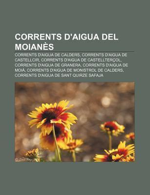 Corrents D'Aigua del Moian?'s: Corrents D'Aigua de Calders, Corrents D'Aigua de Castellcir, Corrents D'Aigua de Castellter Ol 9781232766728