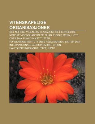 Vitenskapelige Organisasjoner: Det Norske Videnskaps-Akademi, Det Kongelige Norske Videnskabers Selskab, Eiscat, Cern 9781232805960