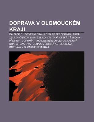 Doprava V Olomouck M Kraji: D Lnice D1, Severn Dr Ha C Sa E Ferdinanda, T Et Elezni N Koridor 9781232826163