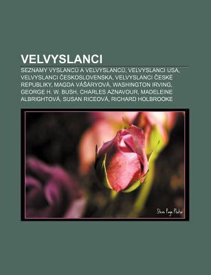 Velvyslanci: Seznamy Vyslanc a Velvyslanc , Velvyslanci USA, Velvyslanci Eskoslovenska, Velvyslanci Esk Republiky, Magda V Ryov 9781232857501