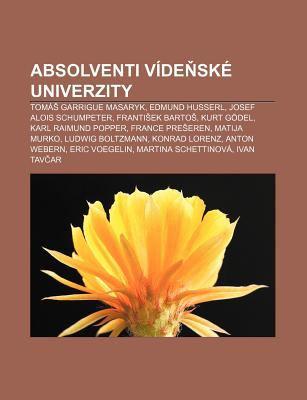 Absolventi V de Sk Univerzity: Tom Garrigue Masaryk, Edmund Husserl, Josef Alois Schumpeter, Franti Ek Barto , Kurt G del 9781232873914