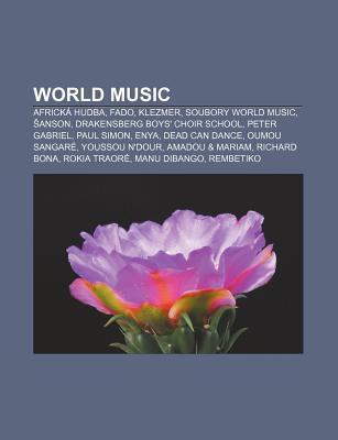 World Music: Africk Hudba, Fado, Klezmer, Soubory World Music, Anson, Drakensberg Boys' Choir School, Peter Gabriel, Paul Simon, En 9781232874164