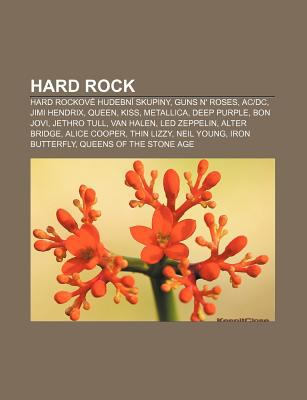 Hard Rock: Hard Rockov Hudebn Skupiny, Guns N' Roses, AC-DC, Jimi Hendrix, Queen, Kiss, Metallica, Deep Purple, Bon Jovi, Jethro 9781232875413