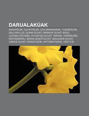 Darualak AK: Daruf L K, Guvatf L K, Gyilokmadarak, T Zokf L K, Gallirallus, Guami Guvat, Okinavai Guvat, Kagu, Laysan-V Zicsibe 9781232880790