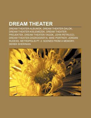 Dream Theater: Dream Theater-Albumok, Dream Theater-Dalok, Dream Theater-Kislemezek, Dream Theater-Projektek, Dream Theater-Tagok 9781232909651