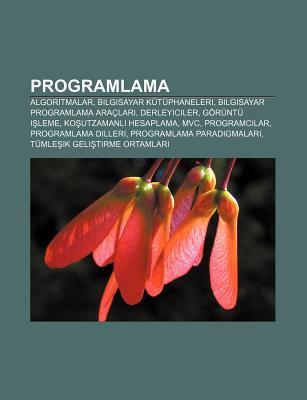 Programlama: Algoritmalar, Bilgisayar K T Phaneleri, Bilgisayar Programlama Ara Lar , Derleyiciler, G R NT I Leme, Ko Utzamanl Hesa 9781232933151