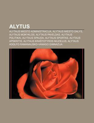 Alytus: Alytaus Miesto Administracija, Alytaus Miesto Dalys, Alytaus Mokyklos, Alytaus Paveldas, Alytaus Politikai, Alytaus Sp 9781232975601
