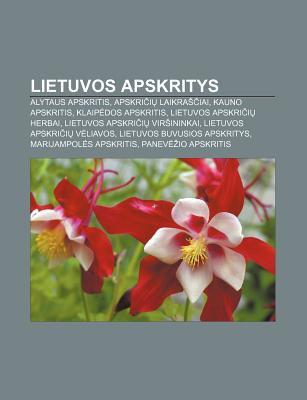Lietuvos Apskritys: Alytaus Apskritis, Apskri I Laikra Iai, Kauno Apskritis, Klaip DOS Apskritis, Lietuvos Apskri I Herbai 9781232980308