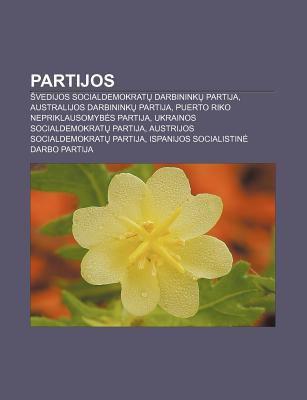 Partijos: Vedijos Socialdemokrat Darbinink Partija, Australijos Darbinink Partija, Puerto Riko Nepriklausomyb?'s Partija 9781232982845