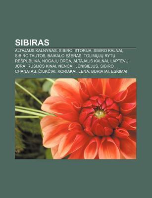 Sibiras: Altajaus Kalnynas, Sibiro Istorija, Sibiro Kalnai, Sibiro Tautos, Baikalo E Eras, Tolim J Ryt Respublika, Nogaj Orda 9781232984085