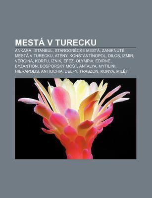 Mest V Turecku: Ankara, Istanbul, Starogr Cke Mest , Zaniknut Mest V Turecku, at NY, Kon Tant Nopol, Dilos, Izmir, Vergina, Korfu, Zni 9781232996880