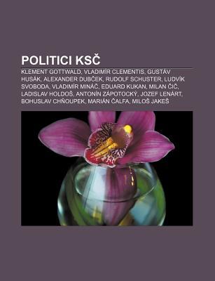 Politici KS: Klement Gottwald, Vladim R Clementis, Gust V Hus K, Alexander Dub Ek, Rudolf Schuster, Ludv K Svoboda, Vladim R Min