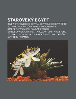 Starovek Egypt: Dejiny Starovek Ho Egypta, Egyptologick V Honky, Egyptol Gia, Kult Ra Starovek Ho Egypta, Staroegyptsk Spolo Nos 9781233001552