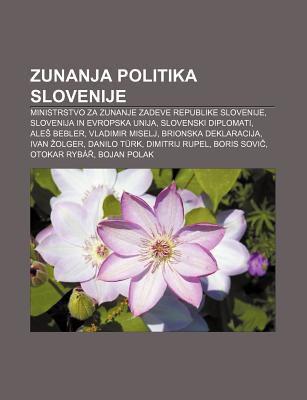 Zunanja Politika Slovenije: Ministrstvo Za Zunanje Zadeve Republike Slovenije, Slovenija in Evropska Unija, Slovenski Diplomati, Ale Bebler 9781233020690