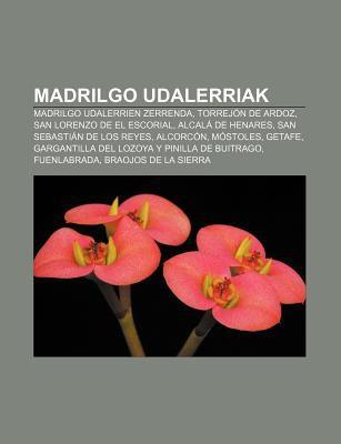 Madrilgo Udalerriak: Madrilgo Udalerrien Zerrenda, Torrej N de Ardoz, San Lorenzo de El Escorial, Alcal de Henares, San Sebasti N de Los Re 9781233046294