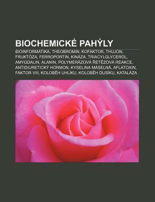 Biochemick Pah Ly: Bioinformatika, Theobromin, Kofaktor, Thujon, Frukt Za, Ferroportin, Kin Za, Triacylglycerol, Amygdalin, Alanin 9781233328833