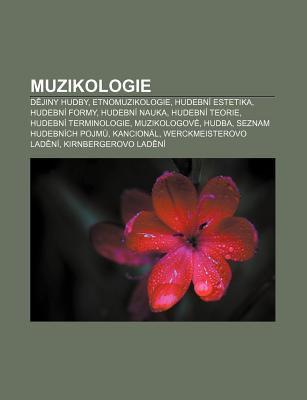 Muzikologie: D?jiny Hudby, Etnomuzikologie, Hudebn Estetika, Hudebn Formy, Hudebn Nauka, Hudebn Teorie, Hudebn Terminologie, Muziko 9781233329557