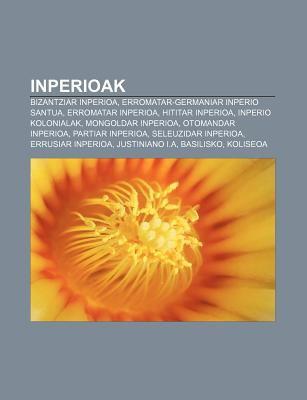Inperioak: Bizantziar Inperioa, Erromatar-Germaniar Inperio Santua, Erromatar Inperioa, Hititar Inperioa, Inperio Kolonialak 9781233338597