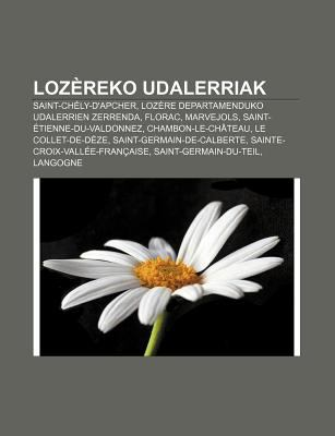 Loz Reko Udalerriak: Saint-Ch Ly-D'Apcher, Loz Re Departamenduko Udalerrien Zerrenda, Florac, Marvejols, Saint- Tienne-Du-Valdonnez 9781233339181