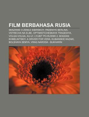 Film Berbahasa Rusia: Skazanie O Zemle Sibirskoy, Padeniye Berlina, Vstrecha Na Elbe, Optimisticheskaya Tragediya, Volga-Volga, Au-U! 9781233923861
