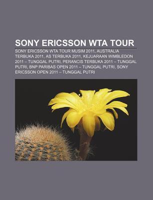 Sony Ericsson WTA Tour: Sony Ericsson WTA Tour musim 2011, Australia Terbuka 2011, AS Terbuka 2011, Kejuaraan Wimbledon 2011 - Tunggal Putri (Indonesian Edition) Sumber: Wikipedia
