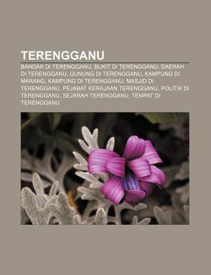 Terengganu: Bandar Di Terengganu, Bukit Di Terengganu, Daerah Di Terengganu, Gunung Di Terengganu, Kampung Di Marang, Kampung Di T 9781233955367