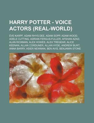 Harry Potter - Voice Actors (Real-World): Ve Karpf, Adam Rhys Dee, Adam Sopp, Adam Wood, Adele Cutting, Adrian Fergus-Fuller, Afshan Azad, Alan Rickma