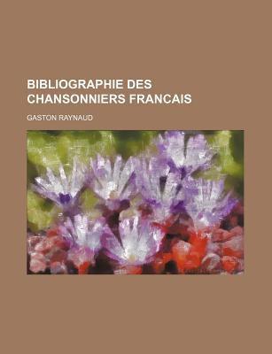 Bibliographie Des Chansonniers Francais