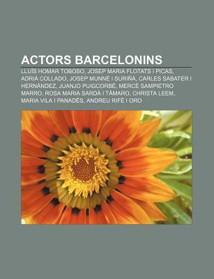 Actors Barcelonins: Llu?'s Homar Toboso, Josep Maria Flotats I Picas, Adri Collado, Josep Munn I Suri , Carles Sabater I Hern Ndez 9781232364429