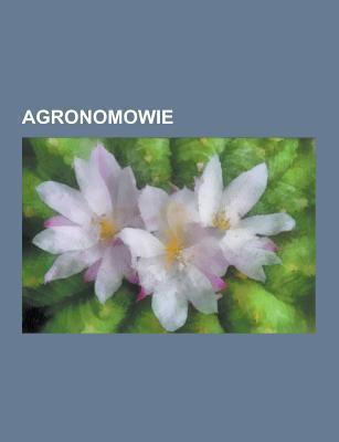Agronomowie: Ameryka Scy Agronomowie, Bia Oruscy Agronomowie, Litewscy Agronomowie, Polscy Agronomowie, Polscy Przedstawiciele Nauk Rolniczych, W Adys 9781230727455