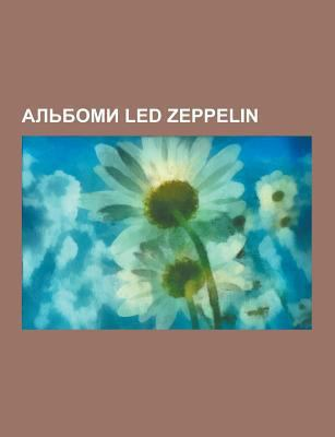 Al Bomy Led Zeppelin: Led Zeppelin I, Led Zeppelin II, Led Zeppelin III, in Through the Out Door, Led Zeppelin IV, Physical Graffiti, Houses of the Ho 9781230845715