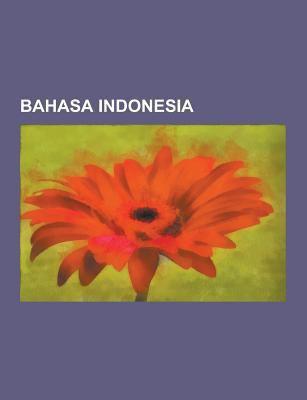 Bahasa Indonesia: Bahasa Prokem Indonesia, Sejarah Teks Alkitab Bahasa Indonesia, Perbedaan Antara Bahasa Malaysia Dan Bahasa Indonesia, Wikipedia Bah 9781230845920