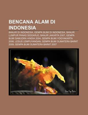 Bencana Alam Di Indonesia: Banjir Di Indonesia, Gempa Bumi Di Indonesia, Banjir Lumpur Panas Sidoarjo, Banjir Jakarta 2007