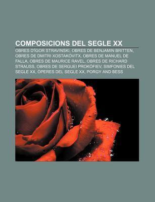 Composicions del Segle XX: Obres D' Gor Stravinski, Obres de Benjamin Britten, Obres de Dmitri Xostak Vitx, Obres de Manuel de Falla 9781233315963